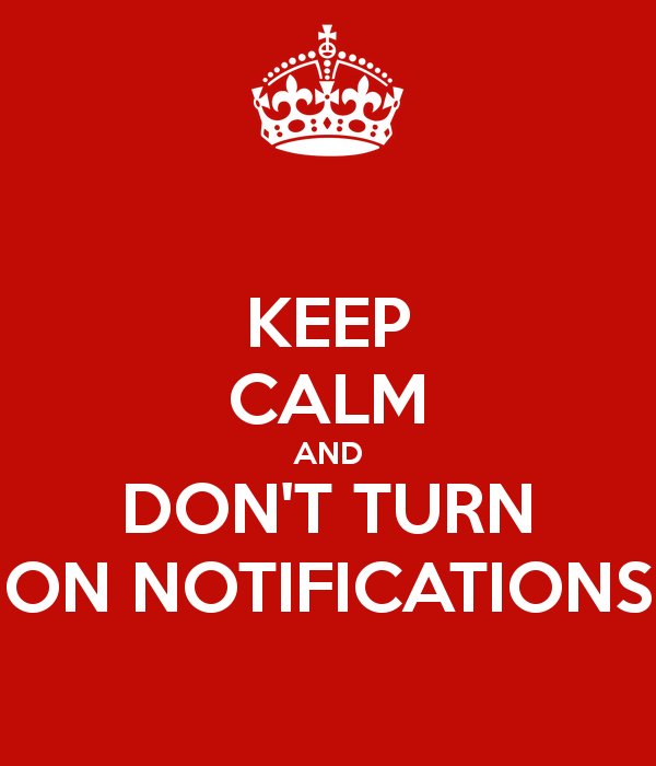 keep-calm-and-don-t-turn-on-notifications-6