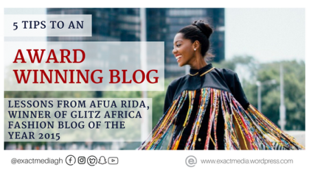 5 tips to an award winning blog Lessons from Afua Rida winner of Glitz Africa Fashion Blog of the Year 2015